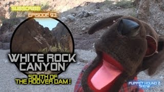 White Rock Canyon Trail Hike, South of Hoover Dam- Episode 93- Puppet Hound Z
