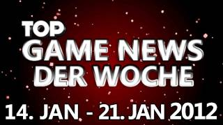 TOP GAME NEWS der Woche &#8211; 14 Jan &#8211; 20 Jan 2012 (DEUTSCH)